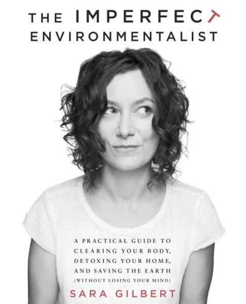 The Imperfect Environmentalist Sara Gilbert